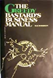 img - for Greedy Bastards Business Manual: Small Business Wealth Building for the 80's book / textbook / text book