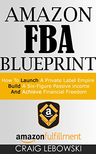 Amazon Fba Blueprint How To Launch A Private Label Empire Build A Six