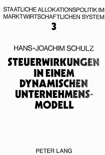 Steuerwirkungen in einem dynamischen Unternehmensmodell: Ein Beitrag zur Dynamisierung der Steuerüberwälzungsanalyse (Allokation im marktwirtschaftlichen System) (German Edition) by Peter Lang GmbH, Internationaler Verlag der Wissenschaften