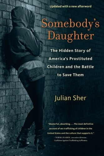 Somebody's Daughter: The Hidden Story of America's Prostituted Children and the Battle to Save Them (Save America Now)