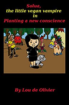 Solua, the little vegan vampire: in Planting a new conscience! (1) (English Edition) por [de Olivier, Lou]