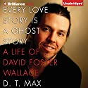 Every Love Story Is a Ghost Story: A Life of David Foster Wallace Audiobook by D. T. Max Narrated by Malcolm Hillgartner