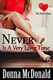 Never Is A Very Long Time: A Romantic Comedy With Attitude (The Perfect Date Book 1) offers