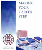 Making Your Career Step: Medical Transcription Home Study Course