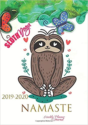 Sloth Yoga 2019-2020 Namaste Weekly Planner Journal: Cute ...