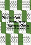 The Catalytic Chemistry of Nitrogen Oxides : Proceedings of the Symposium on the Catalytic Chemistry of Nitrogen Oxides Held at the General Motors Research Laboratories, Warren, Michigan, October 7-8 1974, , 1461587433