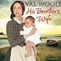 His Brother's Wife Audiobook by Val Wood Narrated by Anne Dover