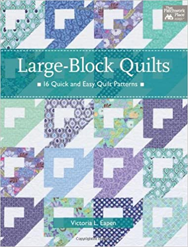 Large Block Quilts 16 Quick And Easy Quilt Patterns Victoria L