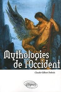Mythologies de l'Occident : Les bases religieuses de la culture occidentale par Claude-Gilbert Dubois