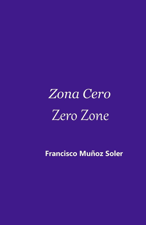 Zona Cero Zero Zone: Amazon.es: Francisco Muñoz Soler, Elena Álvarez Matey, Juan Navidad: Libros en idiomas extranjeros
