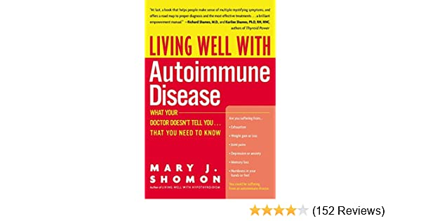 Living Well With Autoimmune Disease What Your Doctor Doesn T Tell You That You Need To Know Shomon Mary J 9780060938192 Amazon Com Books