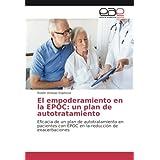 El empoderamiento en la EPOC: un plan de autotratamiento: Eficacia de un plan de autotratamiento en pacientes con EPOC en la reducci??n de exacerbaciones by Rub??n And??jar Espinosa (2016-08-01)