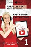 Learn Danish - Easy Reader | Easy Listener - Parallel Text: Learn Danish Easy Audio & Easy Text (Audio Course) (Volume 1)