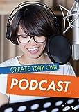 Create Your Own Podcast (Media Genius)