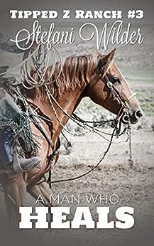 A Man Who Heals (Tipped Z Book 3) by [Wilder, Stefani]