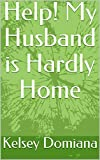 Help! My Husband's Hardly Home: 8 Steps to Feel Supported While Raising Your Family