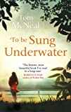 Front cover for the book To Be Sung Underwater by Tom McNeal
