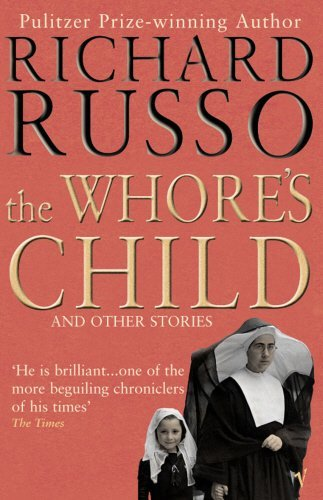 Whore's Child & Other Stories (02) by Russo, Richard [Paperback (2003)]