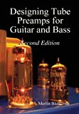 Designing Valve Preamps for Guitar and Bass, Second Edition, Merlin Blencowe, 0956154522