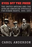 By Carol Anderson - Eyes off the Prize: The United Nations and the African American Struggle for Human Rights, 1944-1955: 1st (first) Edition