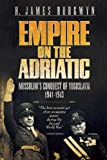 Front cover for the book Empire on the Adriatic: Mussolini's Conquest of Yugoslavia 1941-1943 by H. James Burgwyn