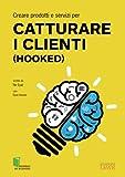 img - for Creare prodotti e servizi per catturare i clienti (Hooked) (Italian Edition) book / textbook / text book