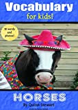 Vocabulary for Kids!: Horses