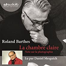 La chambre claire: Note sur la photographie suivi d'un entretien avec Benoît Peeters | Livre audio Auteur(s) : Roland Barthes Narrateur(s) : Daniel Mesguich