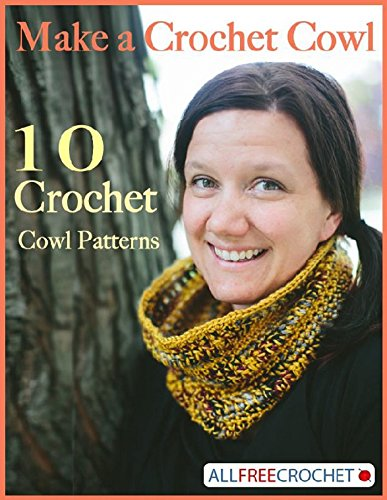Make a Crochet Cowl: 10 Crochet Cowl Patterns by [Publishing, Prime]