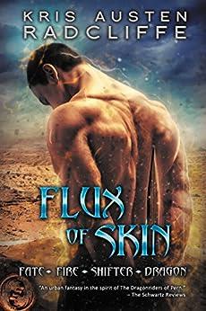Flux of Skin: Fate Fire Shifter Dragon Book 2 by [Radcliffe, Kris Austen]