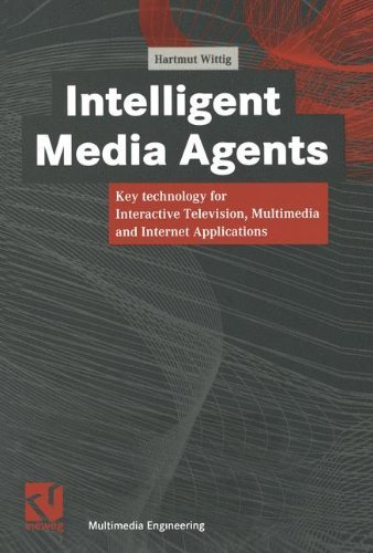 Download Intelligent Media Agents: Key technology for Interactive Television, Multimedia and Internet Applications (Multimedia-Engineering) Pdf