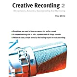 Creative Recording 2: Microphones, Acoustics, Soundproofing And Monitoring: Part 2