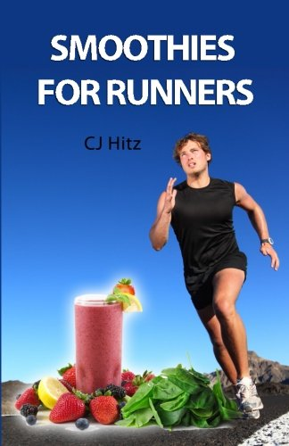 Smoothies for Runners: 32 Proven Smoothie Recipes to Take Your Running Performance to the Next Level, Decrease Your Recovery Time and Allow You to Run Injury-free (Volume 1)