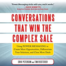 Conversations That Win the Complex Sale: Using Power Messaging to Create More Opportunities, Differentiate Your Solutions, and Close More Deals Audiobook by Erik Peterson, Tim Riesterer Narrated by Steven Roy Grimsley