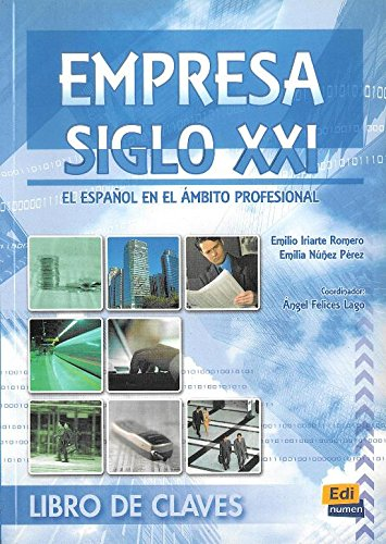 Empresa siglo XXI. Libro de claves / Company 21th Century. Key Book: El espanol en el ambito profesional / The Spanish in the professional Scope (Spanish Edition) by Editorial Edinumen