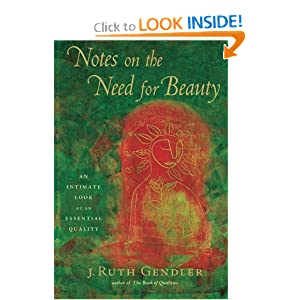 Notes on the Need for Beauty: An Intimate Look at Essential Quality J. Ruth Gendler