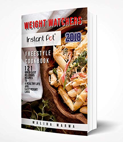 Weight Watchers Instant Pot 2018 Freestyle Cookbook: 121 Quick-Easy Delicious Recipes to a Healthy Life and Easy Weight Loss by Maliha Marwa
