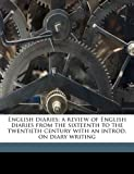 English Diaries; a Review of English Diaries from the Sixteenth to the Twentieth Century with an Introd on Diary Writing, Arthur Ponsonby Ponsonby, 1176592696