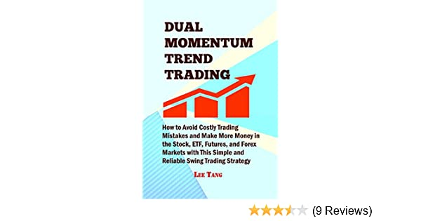 Dual Momentum Trend Trading: How to Avoid Costly Trading Mistakes and Make  More Money in the Stock, ETF, Futures, and Forex Markets with This Simple