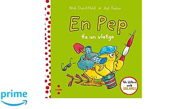 En Pep fa un viatge: Amazon.es: Nick Denchfield, Ant Parker, Núria Font Ferré: Libros