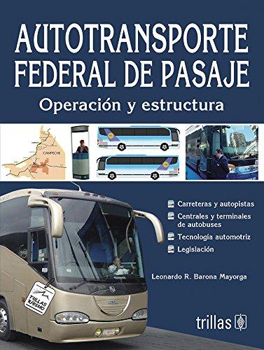 Descargar Libro Autotransporte Federal De Pasaje / Federal Motor Carrier Passenger: Operación Y Estructura / Operation And Structure Leonardo R. Barona Mayorga