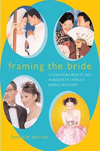Framing the Bride: Globalizing Beauty and Romance in Taiwan's Bridal Industry