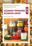 aliments ferment?s aliments sant? m?thodes conseils et recettes