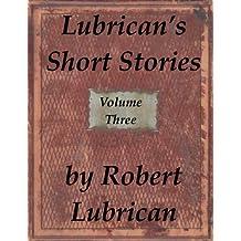 Lubrican's Short Stories - Volume Three