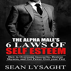 The Alpha Male's 6 Laws of Self Esteem
