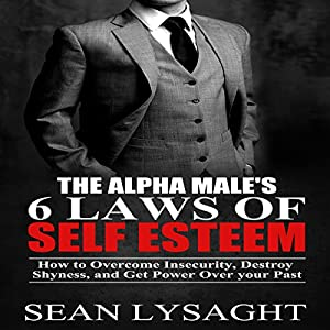 The Alpha Male's 6 Laws of Self Esteem Audiobook