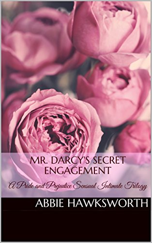 Mr. Darcy's Secret Engagement: A Pride and Prejudice Sensual Intimate Trilogy