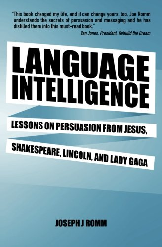 Language Intelligence: Lessons on persuasion from Jesus, Shakespeare, Lincoln, and Lady Gaga by Brand: CreateSpace Independent Publishing Platform