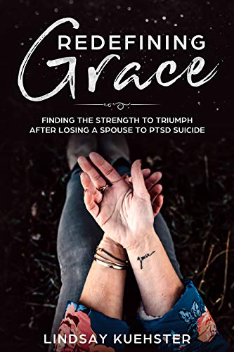 Redefining Grace: Finding the Strength to Triumph After Losing a Spouse to PTSD Suicide by [Kuehster, Lindsay]