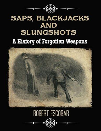 Saps, Blackjacks and Slungshots: A History of Forgotten Weapons by [Escobar, Robert]